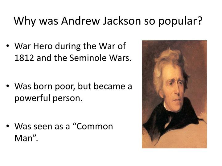 Why was Andrew Jackson so popular?