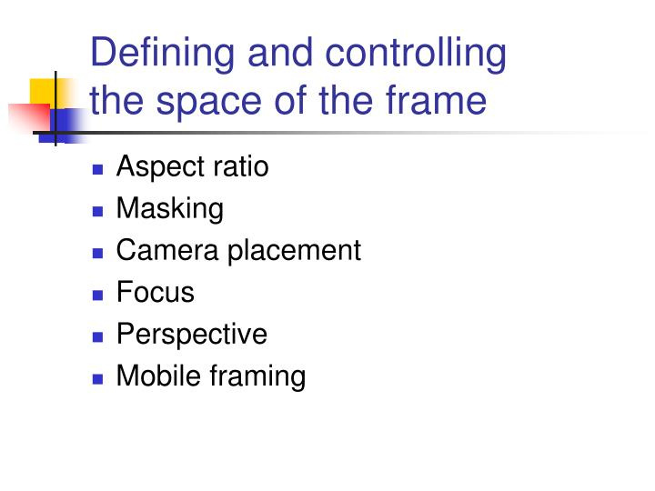 Defining and controlling the space of the frame