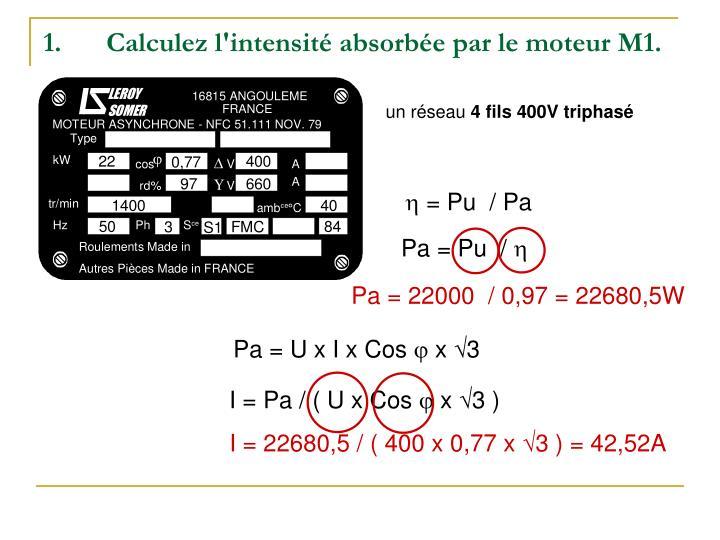 Calculez l'intensité absorbée par le moteur M1.