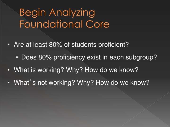 Begin Analyzing Foundational Core