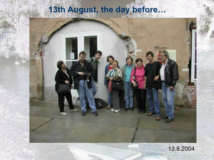 13th august the day before