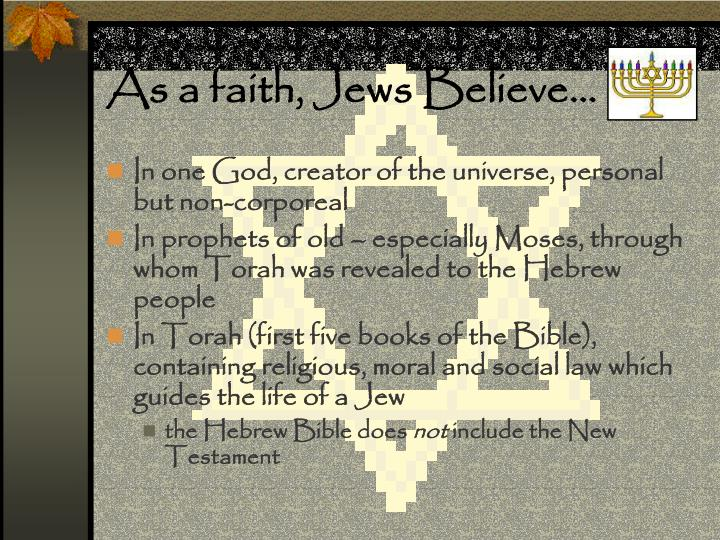 As a faith, Jews Believe…