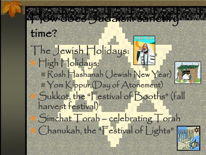 How does Judaism sanctify time?