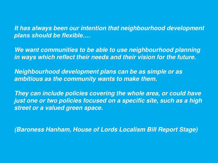 It has always been our intention that neighbourhood development plans should be flexible….