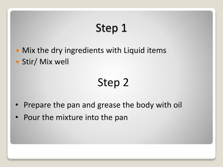 Mix the dry ingredients with Liquid items