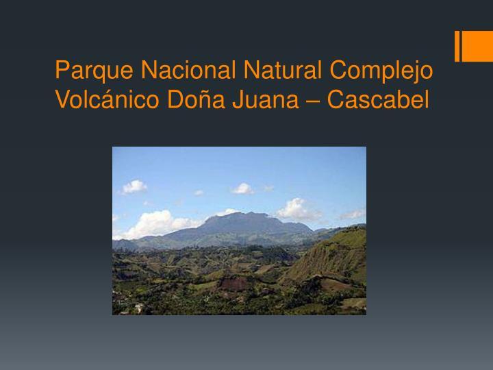 Parque Nacional Natural Complejo Volcánico Doña Juana – Cascabel