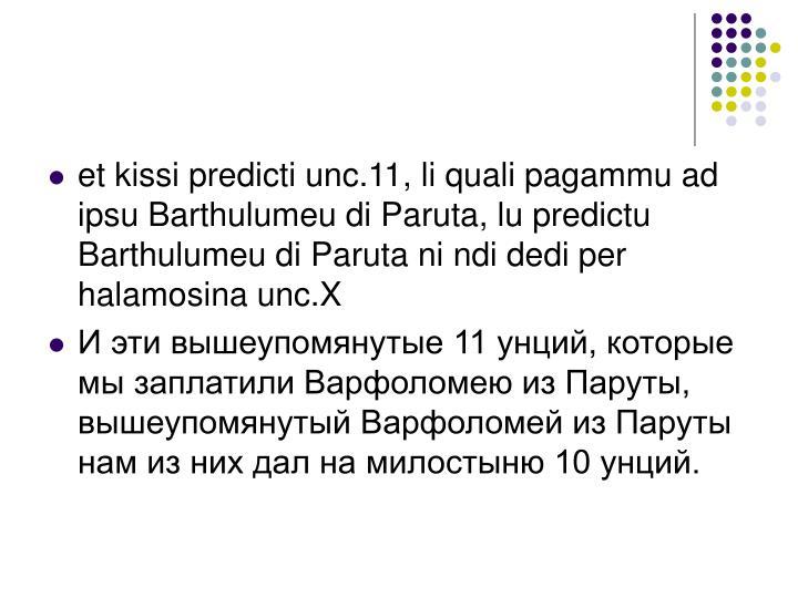 et kissi predicti unc.11, li quali pagammu ad ipsu Barthulumeu di Paruta, lu predictu Barthulumeu di Paruta ni ndi dedi per halamosina unc.X
