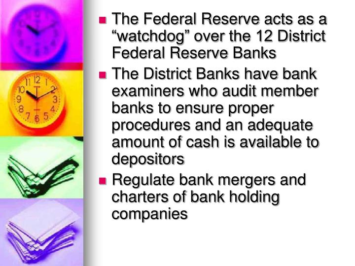 "The Federal Reserve acts as a ""watchdog"" over the 12 District Federal Reserve Banks"