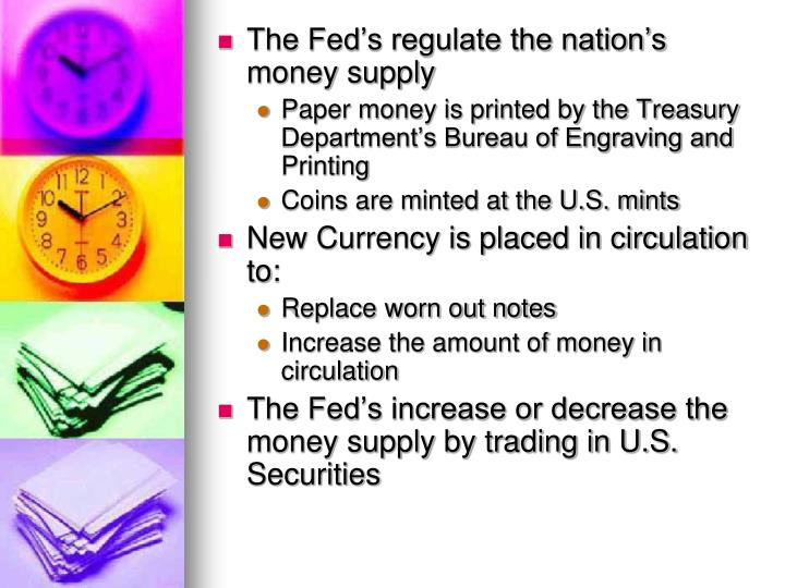 The Fed's regulate the nation's money supply