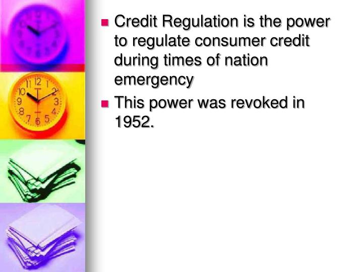 Credit Regulation is the power to regulate consumer credit during times of nation emergency