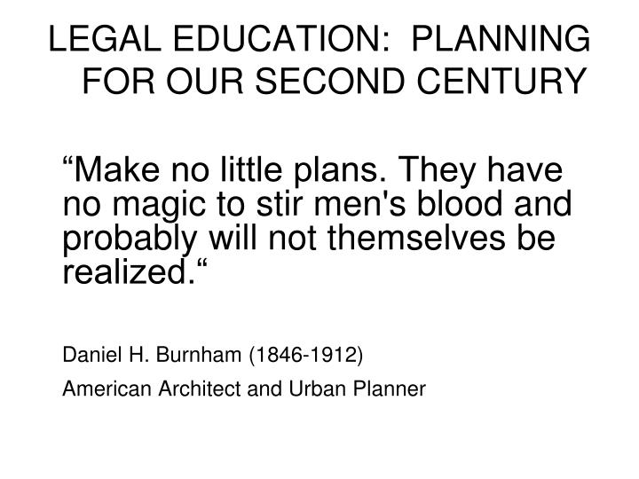 Legal education planning for our second century