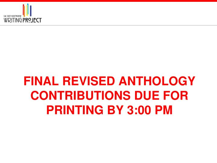 Final revised anthology contributions due for printing BY 3:00