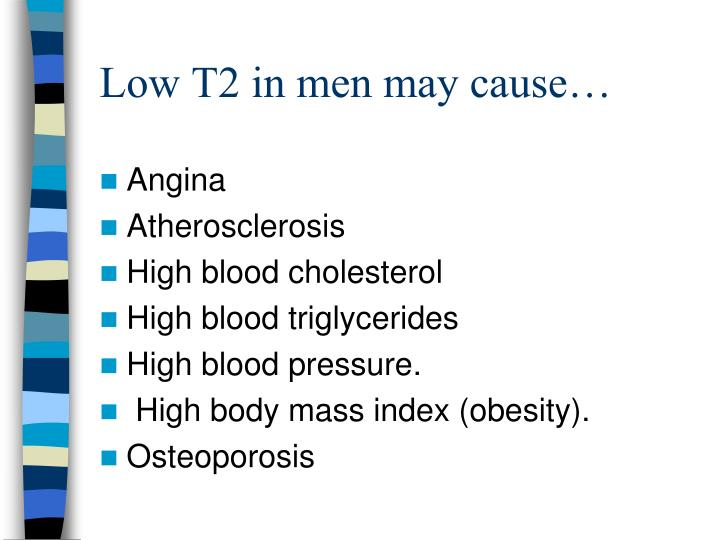 Low T2 in men may cause…