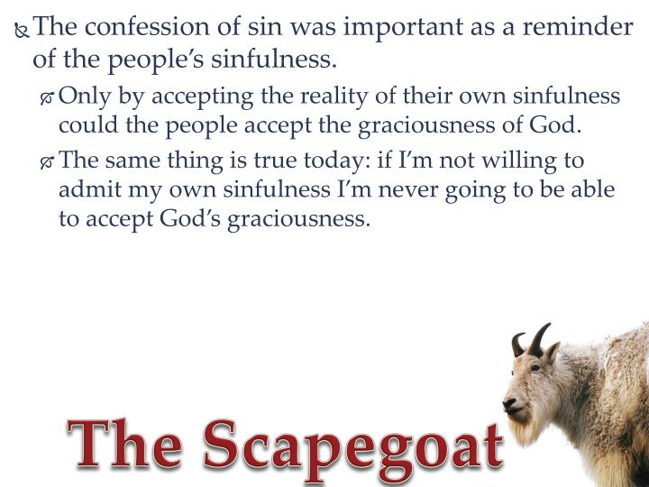 The confession of sin was important as a reminder of the people's sinfulness.