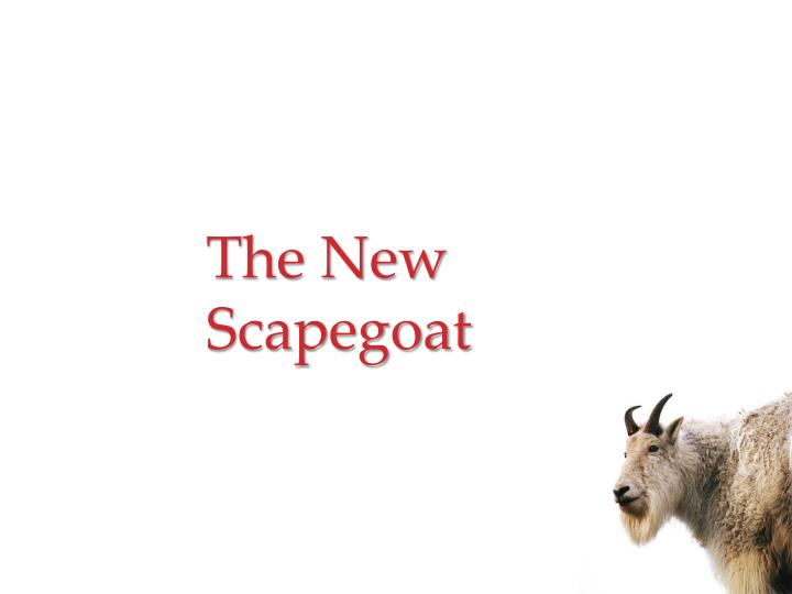 The New Scapegoat