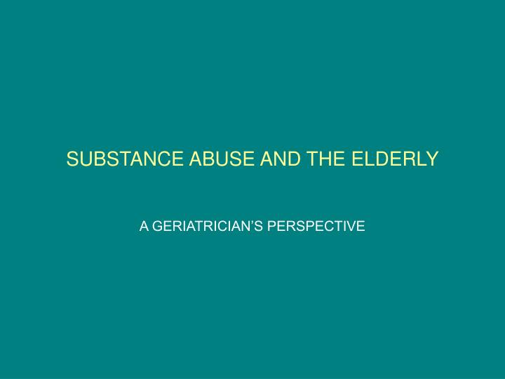 substance abuse and the elderly Drug abuse essays - substance abuse in the elderly, disabled, and lbgt populations.