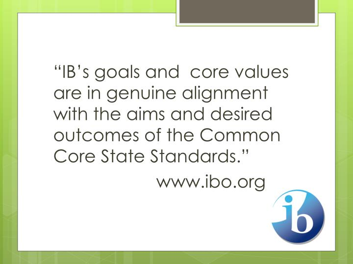 """IB's goals and  core values are in genuine alignment with the aims and desired outcomes of the Common"