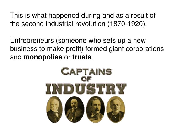 This is what happened during and as a result of the second industrial revolution (1870-1920).
