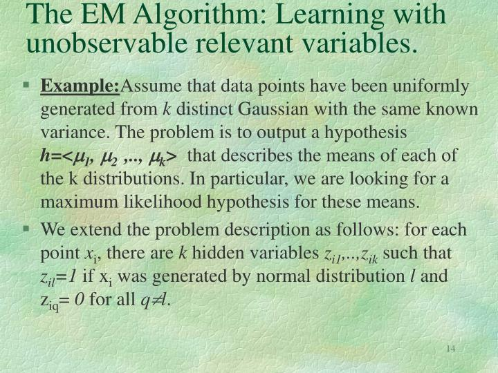 The EM Algorithm: Learning with unobservable relevant variables.