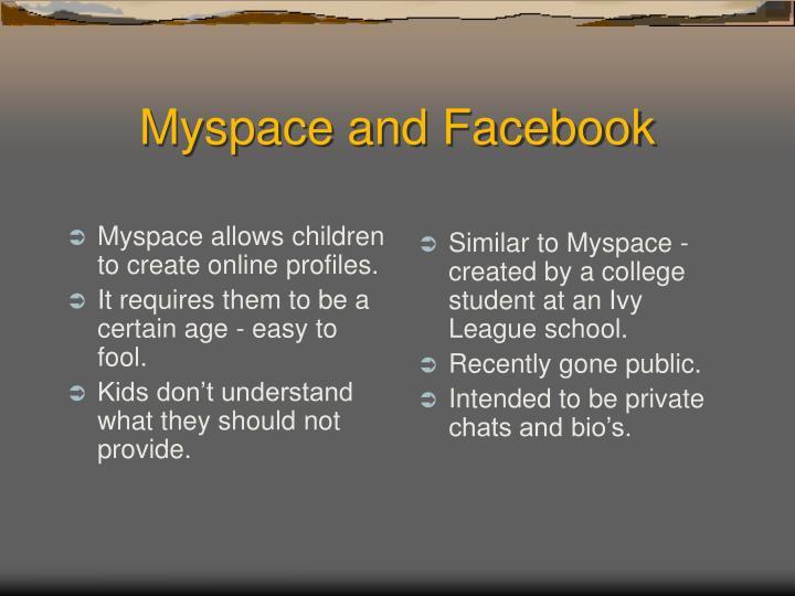 Myspace allows children to create online profiles.