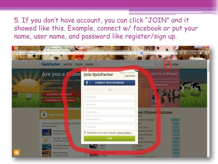 "5. If you don't have account, you can click ""JOIN"" and it showed like this. Example, connect w/ facebook or put your name, user name, and password like register/sign up."