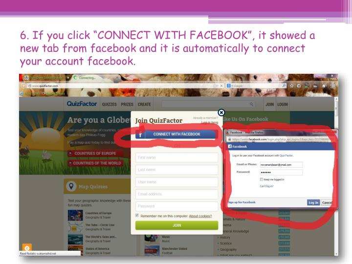 "6. If you click ""CONNECT WITH FACEBOOK"", it showed a new tab from facebook and it is automatically to connect your account facebook."