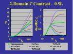 2 domain t contrast 0 5l