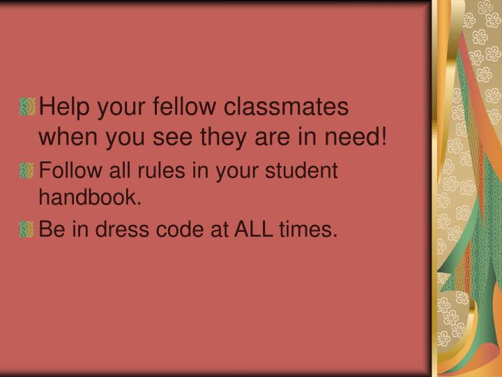 Help your fellow classmates when you see they are in need!
