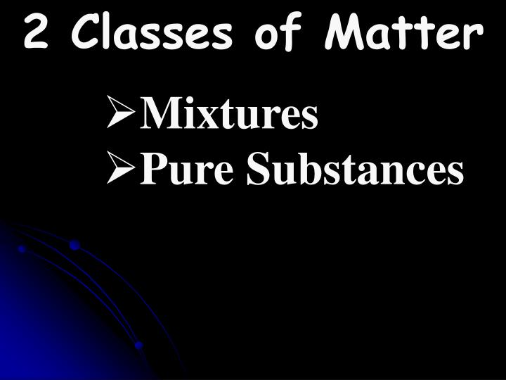 2 Classes of Matter