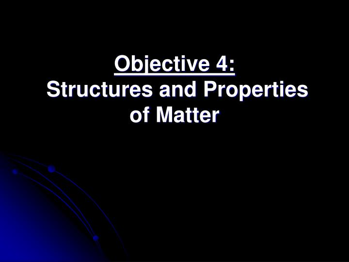 Objective 4 structures and properties of matter
