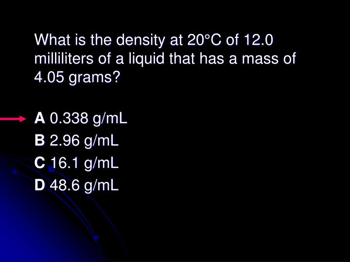 What is the density at 20°C of 12.0 milliliters of a liquid that has a mass of 4.05 grams?