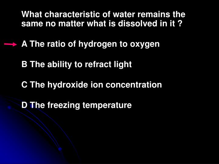 What characteristic of water remains the same no matter what is dissolved in it ?