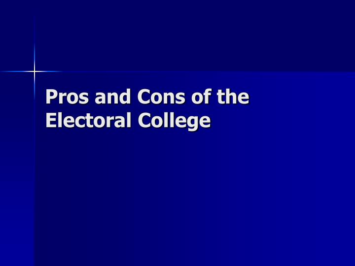 the pros and cons of replacing electoral college with direct popular voting Electoral college: electoral college many opponents advocate eliminating the electoral college altogether and replacing it with a direct popular electoral and.