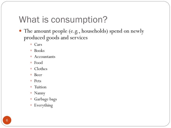What is consumption?
