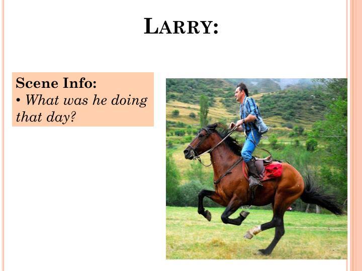 Larry: