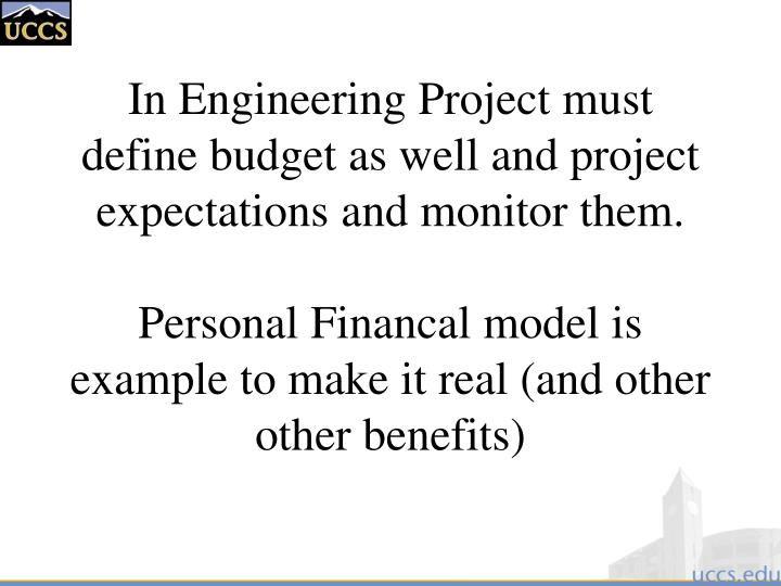 In Engineering Project must define budget as well and project expectations and monitor them.