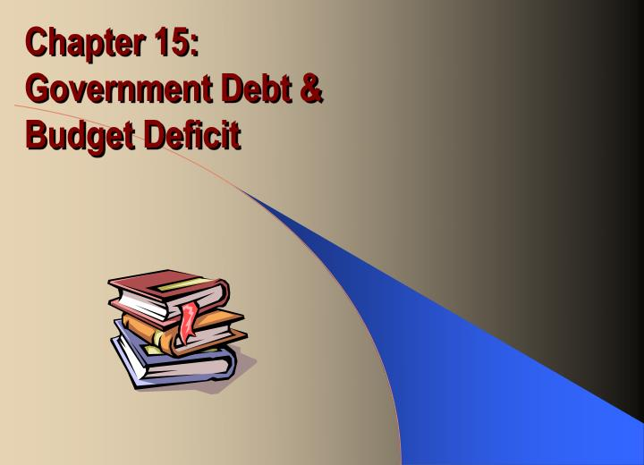 Chapter 15 government debt budget deficit