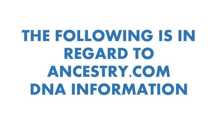 The following is in regard to ancestry com dna information
