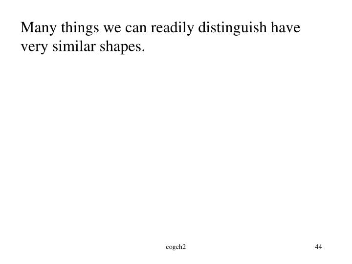 Many things we can readily distinguish have