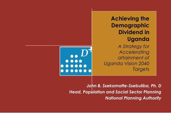 Achieving the Demographic Dividend in Uganda