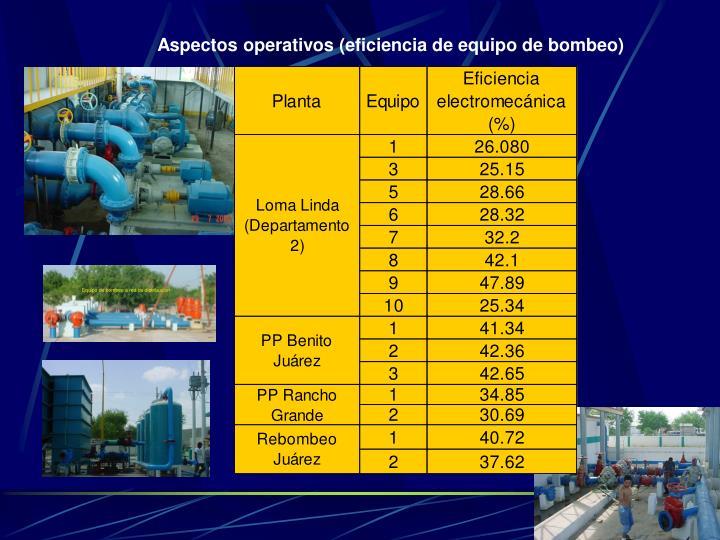 Aspectos operativos (eficiencia de equipo de bombeo)