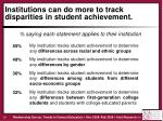 institutions can do more to track disparities in student achievement