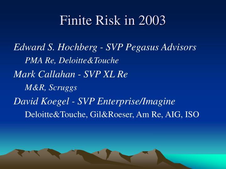 Finite Risk in 2003