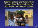 teaching culture and community in primary care teaching culturally appropriate communication skills