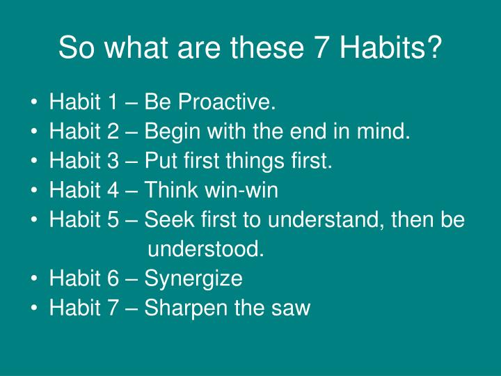 So what are these 7 Habits?