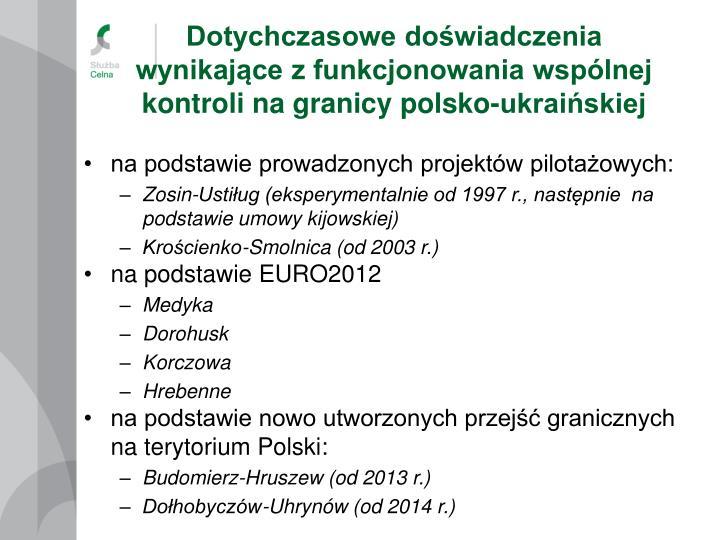 Dotychczasowe doświadczenia wynikające z funkcjonowania wspólnej kontroli na granicy polsko-ukraińskiej