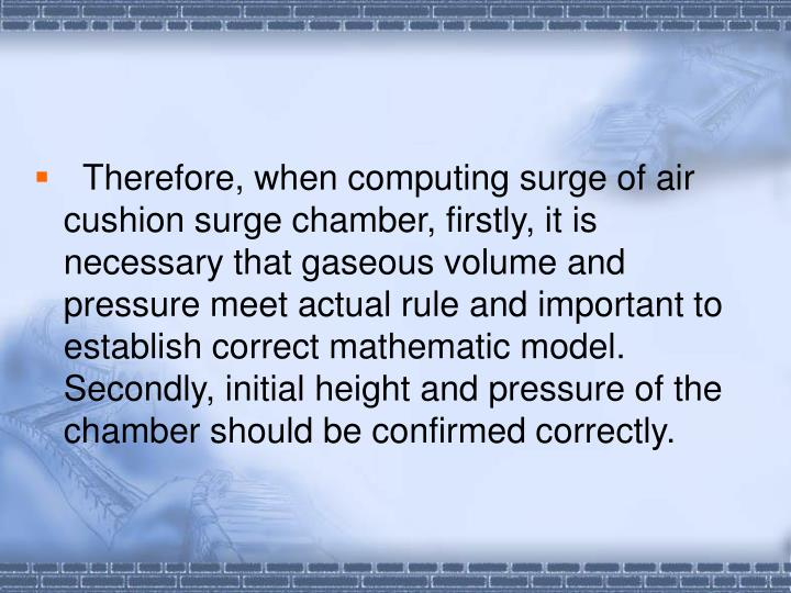 Therefore, when computing surge of air cushion surge chamber, firstly, it is necessary that gaseou...