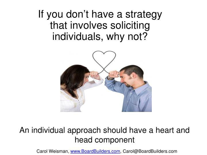 If you don't have a strategy that involves soliciting individuals, why not?
