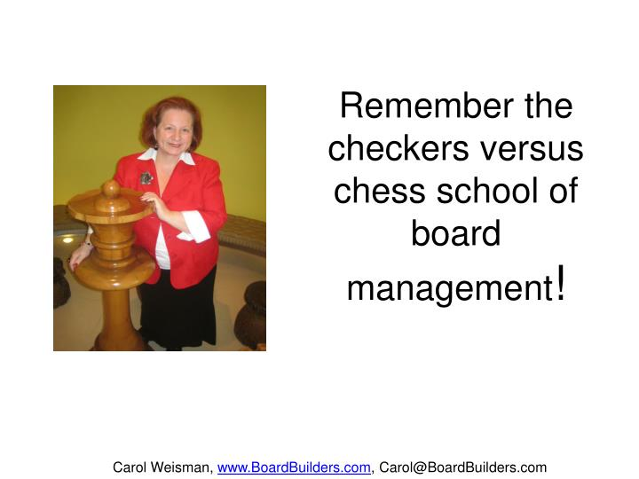Remember the checkers versus chess school of board management