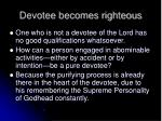devotee becomes righteous